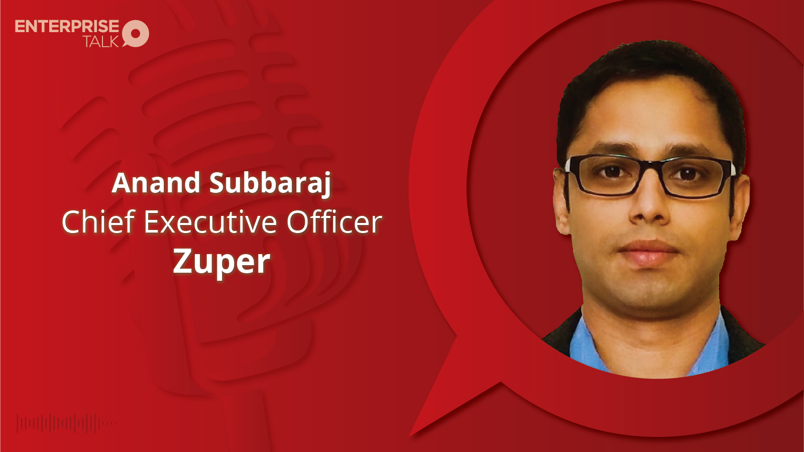 Anand Subbaraj CEO of Zuper a field workforce management software company