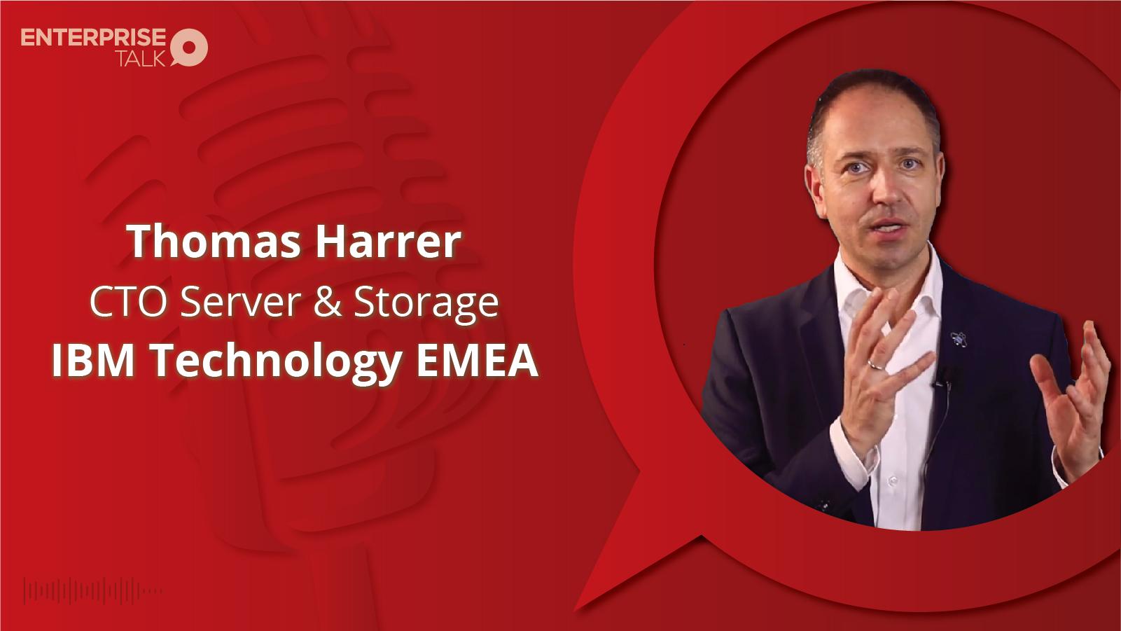 Interview with Thomas Harrer, CTO Server & Storage, IBM Technology EMEA