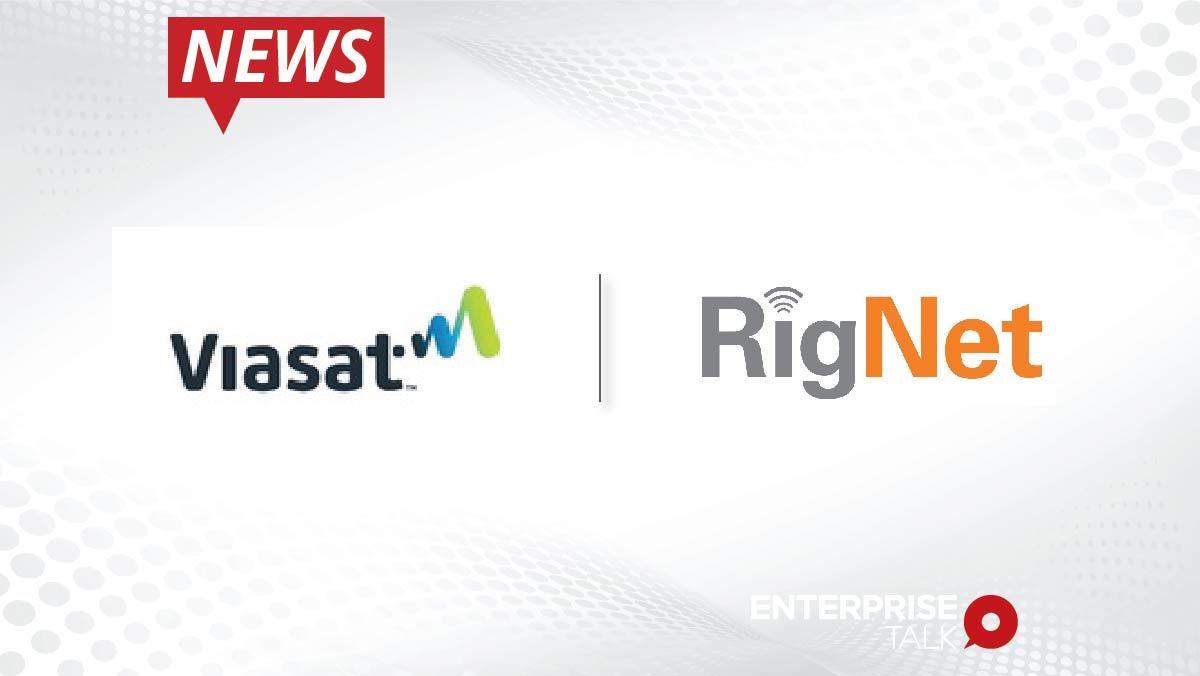 Viasat Completes Acquisition of RigNet