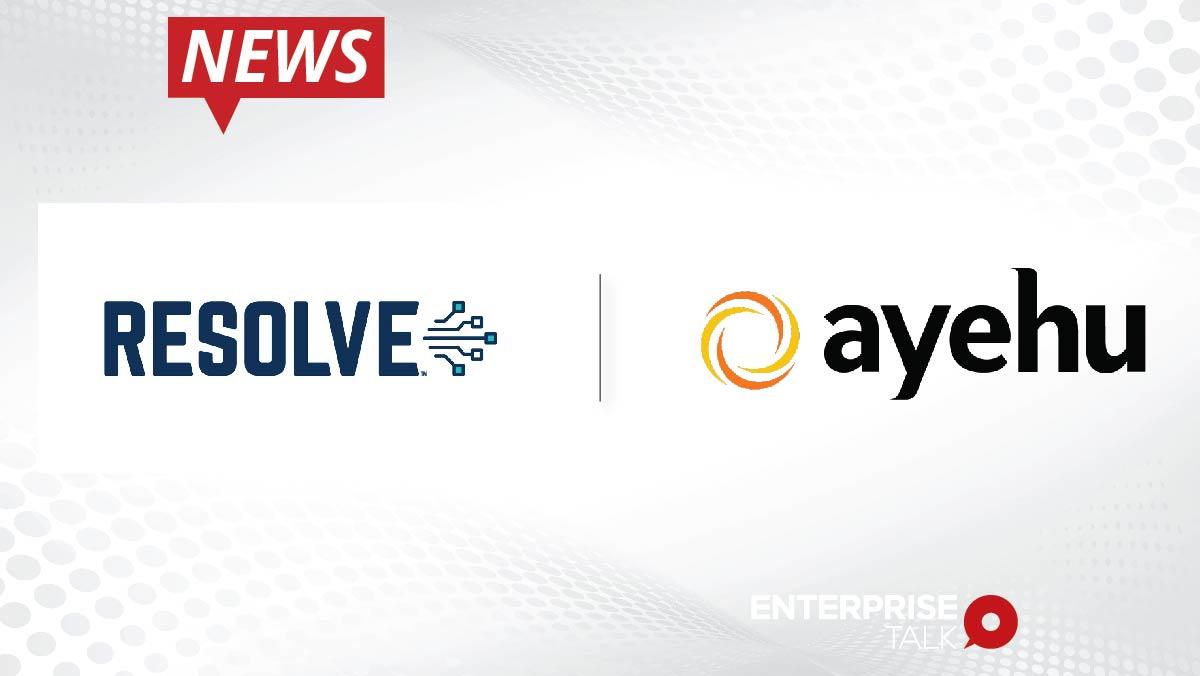 Resolve Acquires Ayehu to Expand Intelligent Automation Adoption Across Enterprise IT